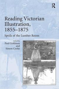Reading Victorian illustration, 1855-1875: spoils of the lumber room