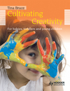 Cultivating creativity: for babies, toddlers and young children
