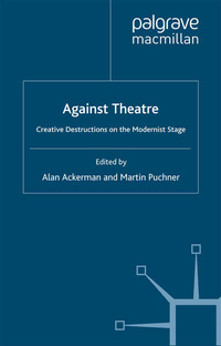 Against theatre: creative destructions on the modernist stage