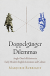 Doppelgänger dilemmas: Anglo-Dutch relations in early modern English literature and culture