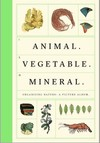 Animal, vegetable, mineral: organising nature: a picture album