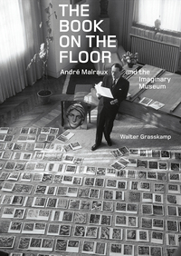 The book on the floor: André Malraux and the imaginary museum