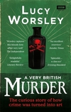 A very British murder: the curious story of how crime was turned into art