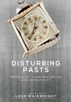 Disturbing pasts: memories, controversies and creativity