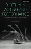 Rhythm in acting and performance: embodied approaches and understandings