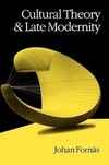 Cultural theory and late modernity Johan Fornas