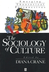 The sociology of culture emerging theoretical perspectives edited by Diana Crane