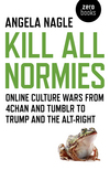 Kill all normies: the online culture wars from Tumblr and 4chan to the alt-right and Trump