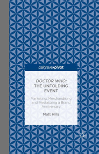 Doctor Who: the unfolding event - marketing, merchandising and mediatizing a brand anniversary
