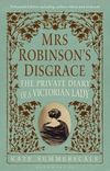Mrs Robinson's Disgrace, The Private Diary of A Victorian Lady ENHANCED EDITION: Including author videos and podcasts