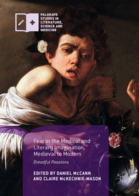 Fear in the medical and literary imagination, medieval to modern: dreadful passions