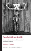 Gothic Literary Studies: Anxiety and Creative Dissent in the Post-apartheid Imagination and Beyond. South African Gothic
