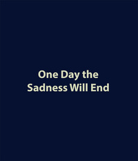 One day the sadness will end