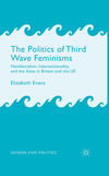 The politics of third wave feminisms: neoliberalism, intersectionality and the state in Britain and the US