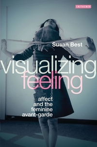 Visualizing feeling: affect and the feminine avant-garde