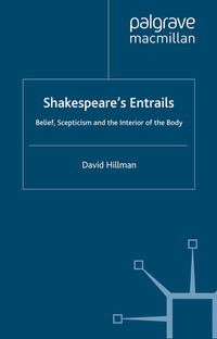 Shakespeare's entrails: belief, scepticism and the interior of the body
