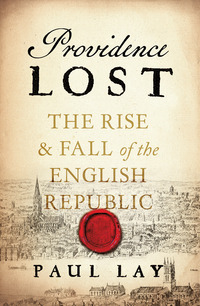 Providence lost: the rise & fall of Cromwell's protectorate