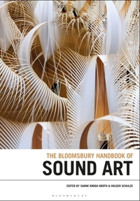 The Bloomsbury handbook of sound art