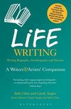 Life writing: a writers' & artists' companion: writing biography, autobiography and memoir
