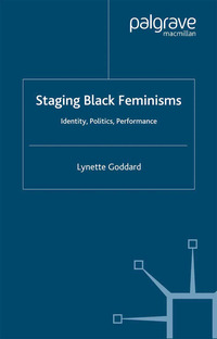 Staging black feminisms: identity, politics, performance
