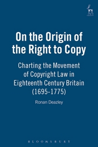 On the origin of the right to copy: charting the movement of copyright law in eighteenth-century Britain (1695-1775)