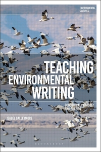 Teaching Environmental Writing: Ecocritical Pedagogy and Poetics