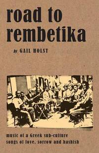 Road to Rembetika: music of a Greek sub-culture: songs of love, sorrow and hashish