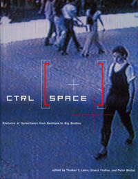Ctrl (space): rhetorics of surveillance from Bentham to Big Brother