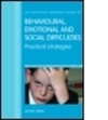 The effective teacher's guide to behavioural, emotional and social difficulties: practical strategies