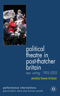 Political theatre in post-Thatcher Britain: new writing, 1995-2005