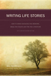 Writing life stories: how to make memories into memoirs, ideas into essays and life into literature