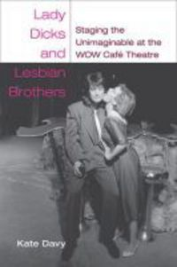 Lady dicks and lesbian brothers: staging the unimaginable at the WOW Café Theatre