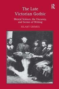 The late Victorian Gothic: mental science, the uncanny, and scenes of writing