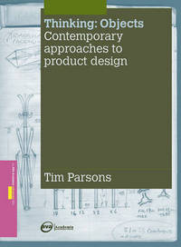 Thinking, objects: contemporary approaches to product design