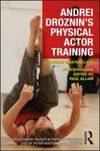 Andrei Droznin's physical actor training: a Russian masterclass