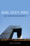 Media, society, world: social theory and digital media practice