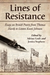 Lines of resistance: essays on British poetry from Thomas Hardy to Linton Kwesi Johnson