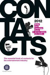 Contacts 2012: stage, film, television, radio + all the advice you need--: the essential book of contacts for the entertainment industry