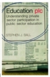 Education plc: understanding private sector participation in public sector education